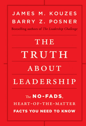 The Truth About Leadership - The No Fads Heart of The Matter Facts You Need To Know
