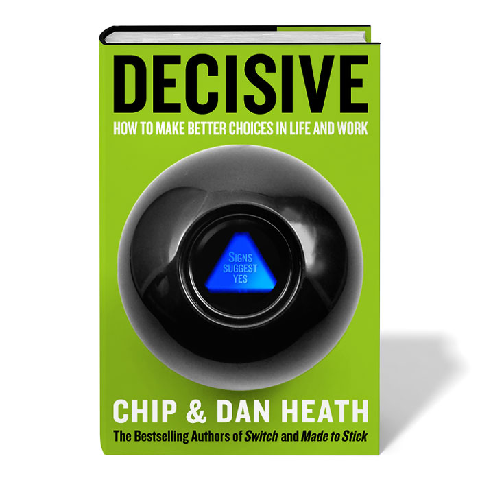 Decisive - How to Make Better Choices In Life and In Work