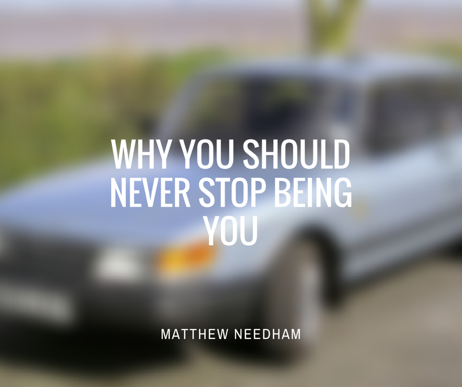 why you should never stop being you