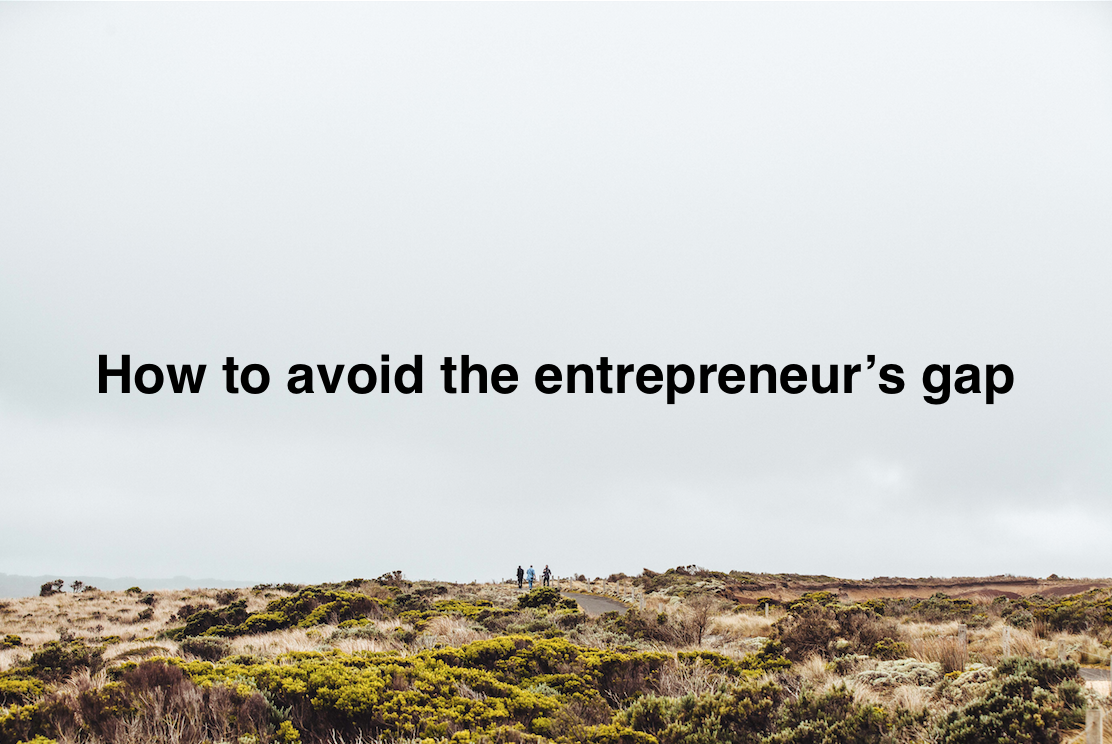 How to avoid the entrepreneurs gap