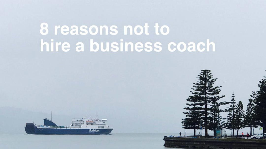 8 Reasons Not To Hire A Business Coach